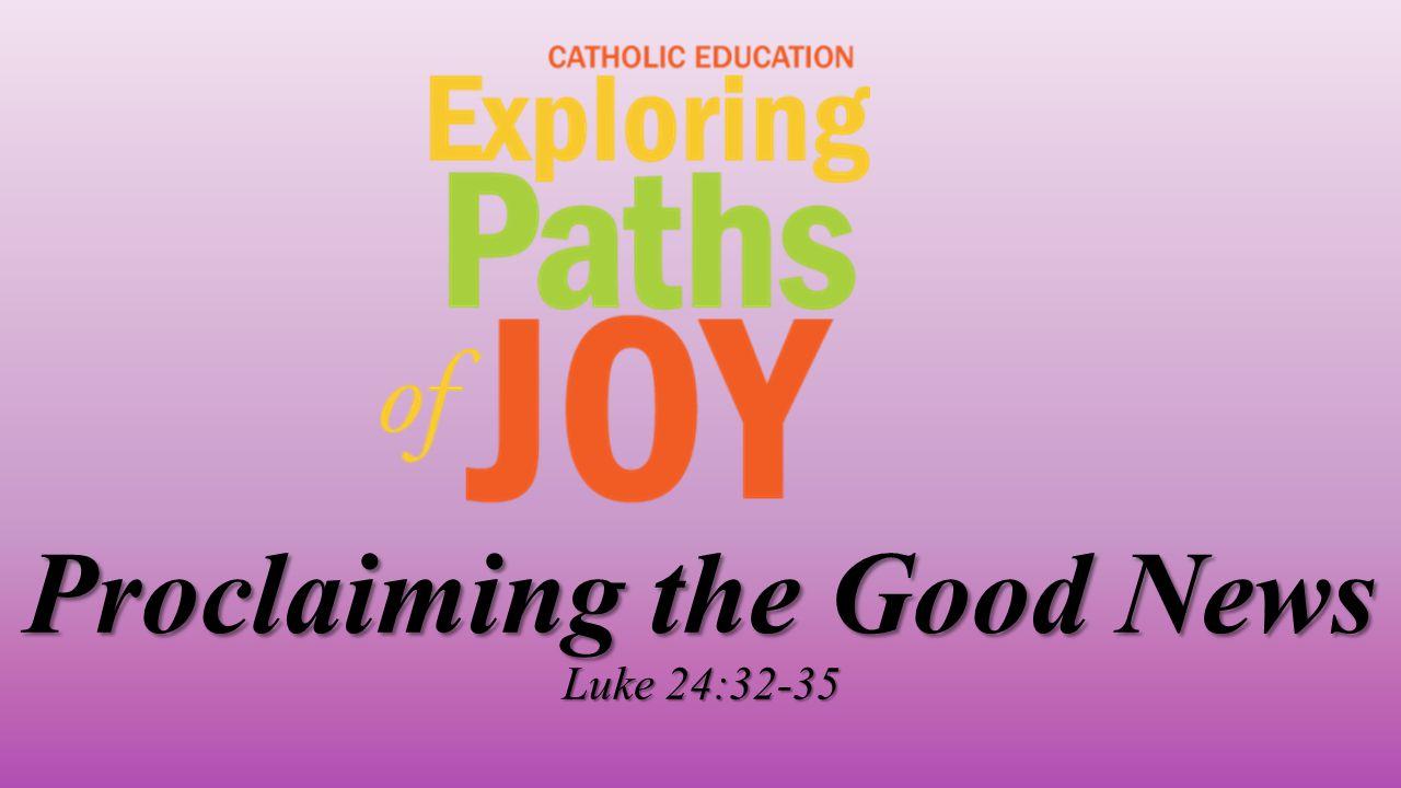 Proclaiming the Good News Luke 24:32-35