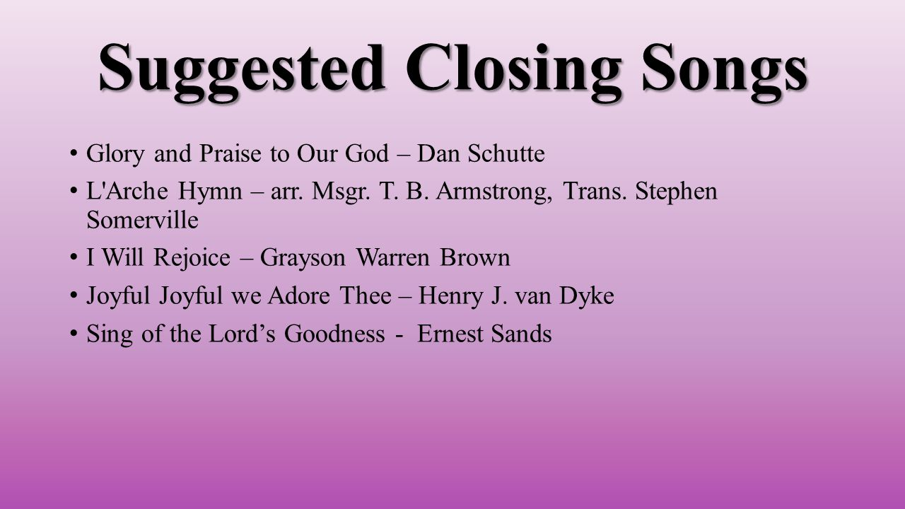 Suggested Closing Songs Glory and Praise to Our God – Dan Schutte L Arche Hymn – arr.