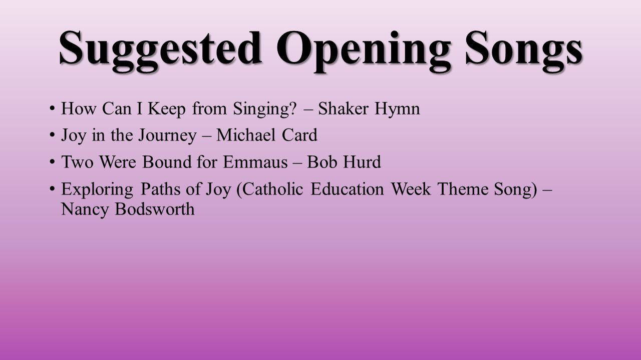 Suggested Opening Songs How Can I Keep from Singing.