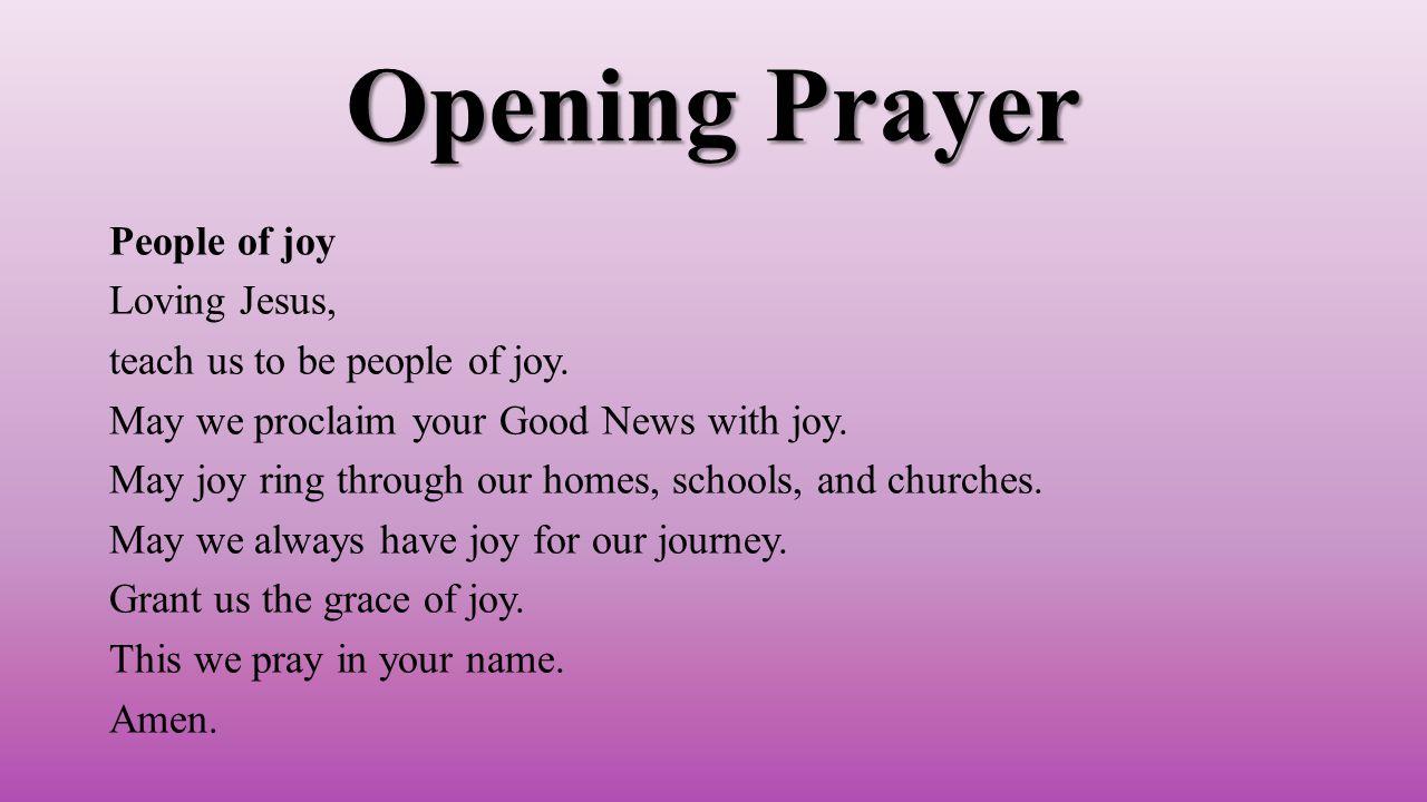 Opening Prayer People of joy Loving Jesus, teach us to be people of joy.