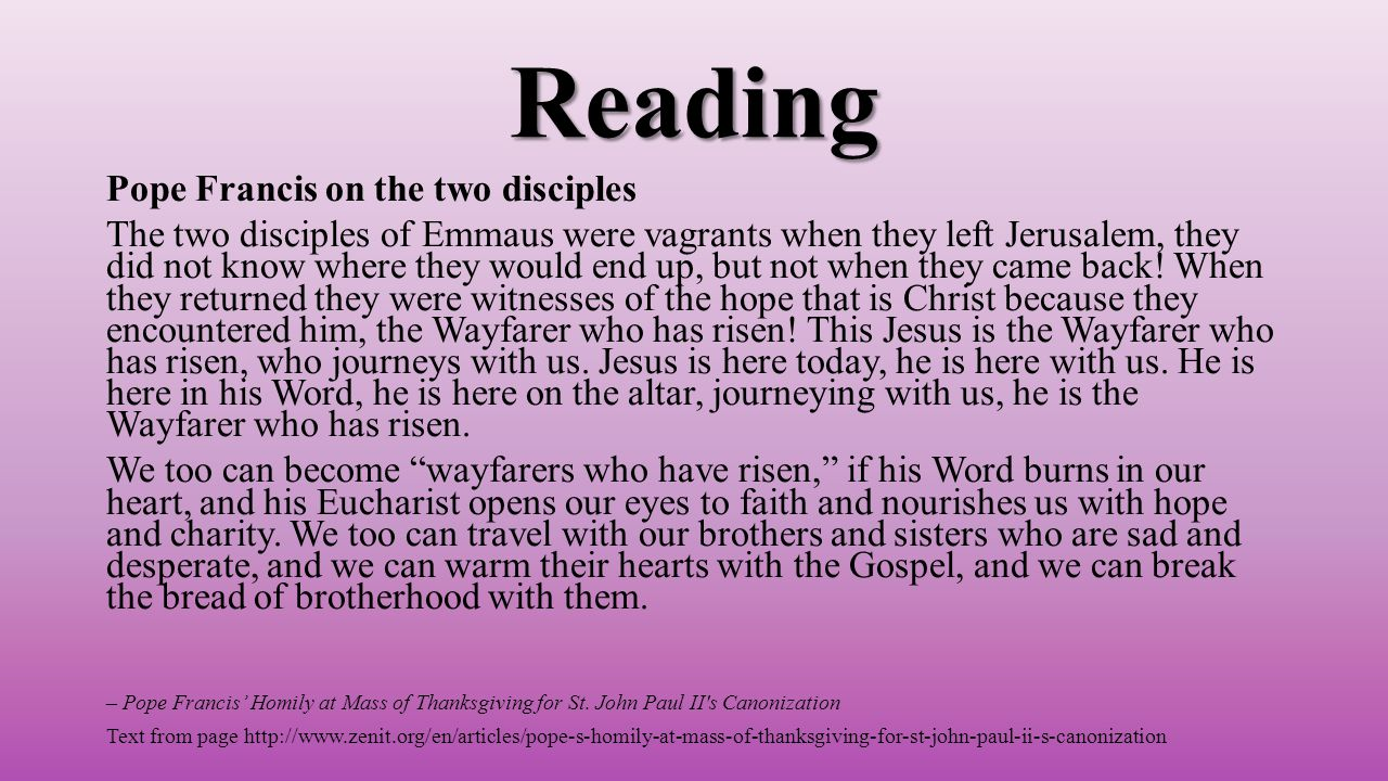 Reading Pope Francis on the two disciples The two disciples of Emmaus were vagrants when they left Jerusalem, they did not know where they would end up, but not when they came back.