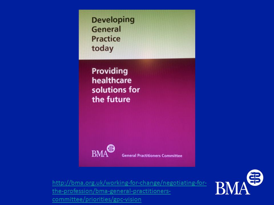 http://bma.org.uk/working-for-change/negotiating-for- the-profession/bma-general-practitioners- committee/priorities/gpc-vision
