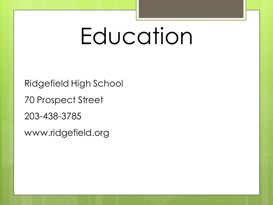 Education Ridgefield High School 70 Prospect Street 203-438-3785 www.ridgefield.org