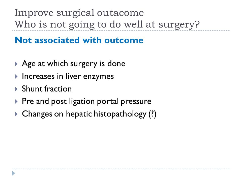 Improve surgical outacome Who is not going to do well at surgery.