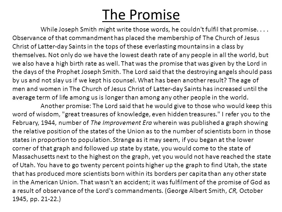 The Promise While Joseph Smith might write those words, he couldn't fulfil that promise.... Observance of that commandment has placed the membership o