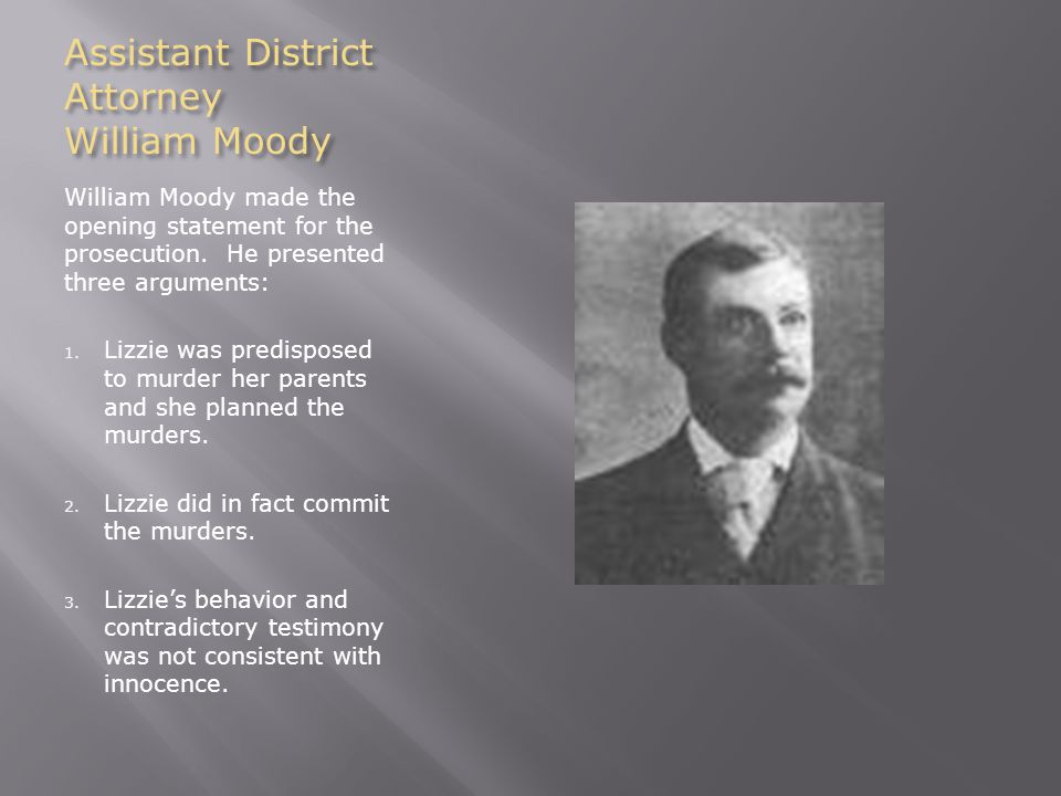 Assistant District Attorney William Moody William Moody made the opening statement for the prosecution.
