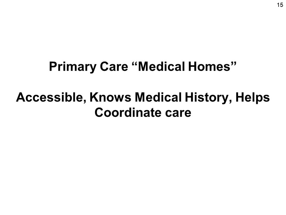 15 Primary Care Medical Homes Accessible, Knows Medical History, Helps Coordinate care