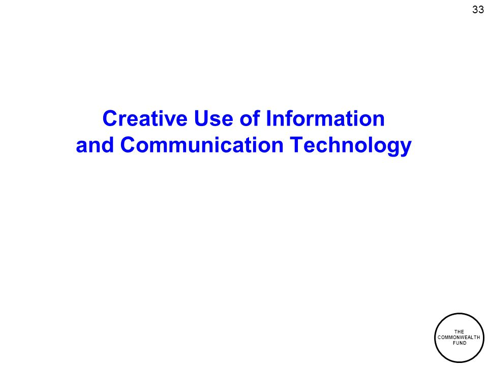 THE COMMONWEALTH FUND 33 Creative Use of Information and Communication Technology