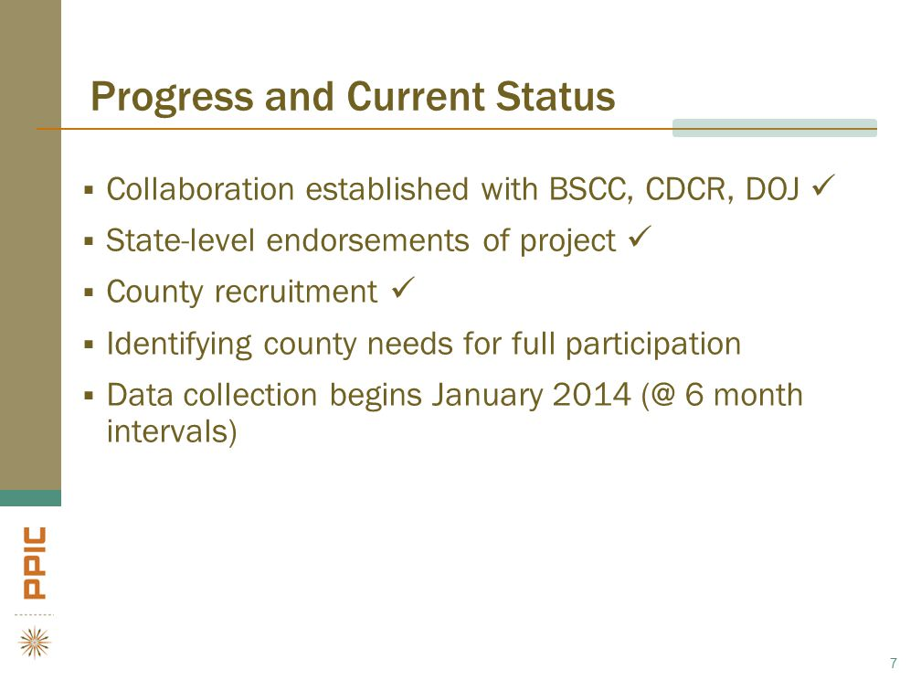 Progress and Current Status  Collaboration established with BSCC, CDCR, DOJ  State-level endorsements of project  County recruitment  Identifying county needs for full participation  Data collection begins January 2014 (@ 6 month intervals) 7