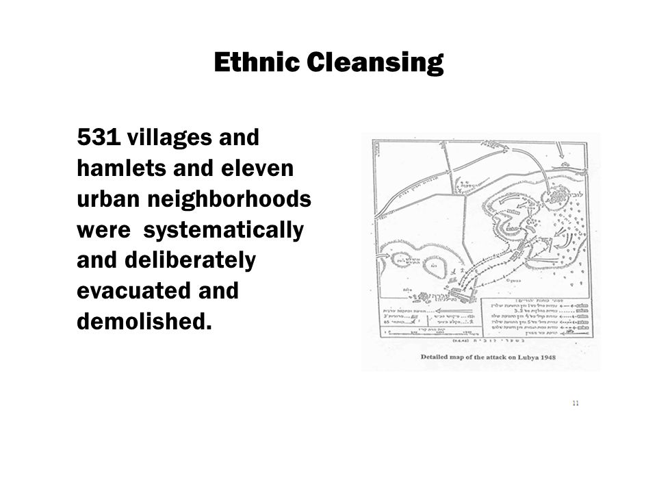Ethnic Cleansing 531 villages and hamlets and eleven urban neighborhoods were systematically and deliberately evacuated and demolished.