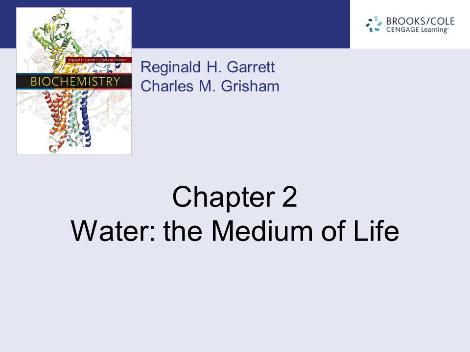 Reginald H. Garrett Charles M. Grisham Chapter 2 Water: the Medium of Life