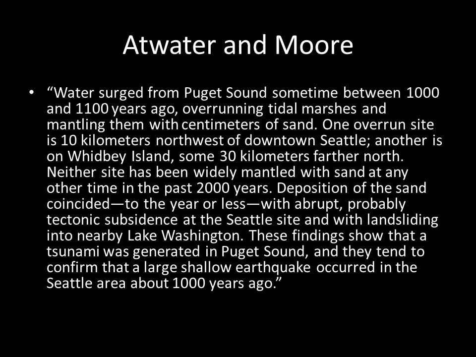 "Atwater and Moore ""Water surged from Puget Sound sometime between 1000 and 1100 years ago, overrunning tidal marshes and mantling them with centimeter"