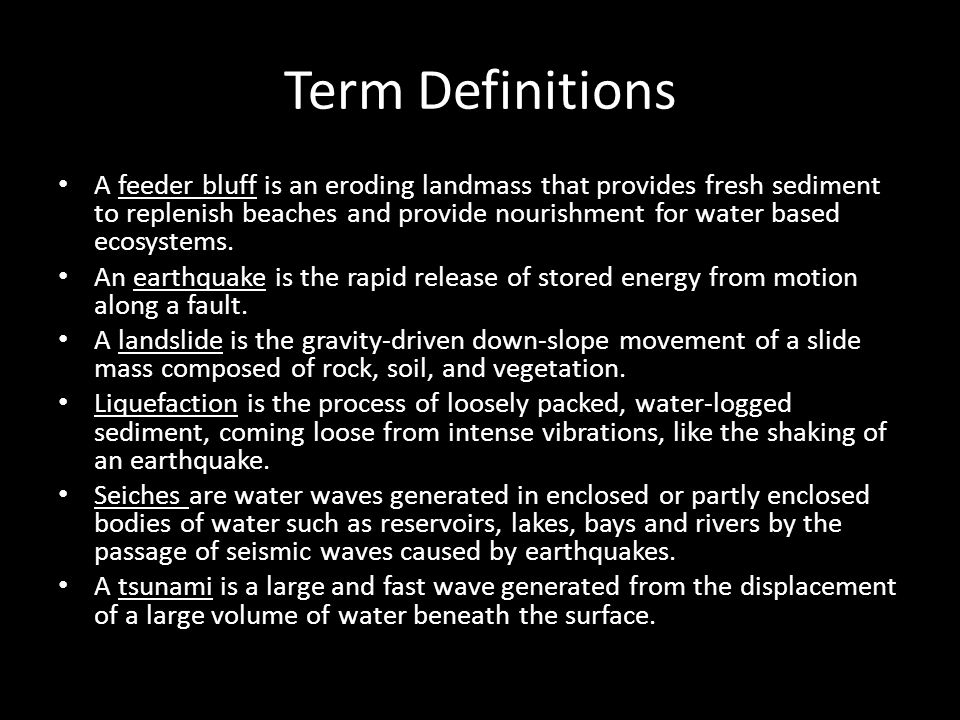 Term Definitions A feeder bluff is an eroding landmass that provides fresh sediment to replenish beaches and provide nourishment for water based ecosy