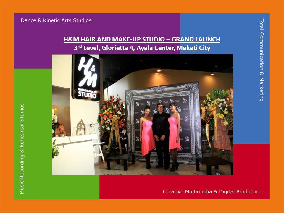H&M HAIR AND MAKE-UP STUDIO – GRAND LAUNCH 3 rd Level, Glorietta 4, Ayala Center, Makati City