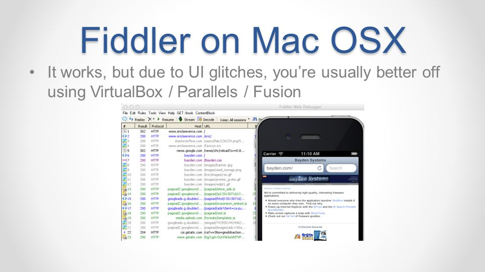 Fiddler on Mac OSX It works, but due to UI glitches, you're usually better off using VirtualBox / Parallels / Fusion