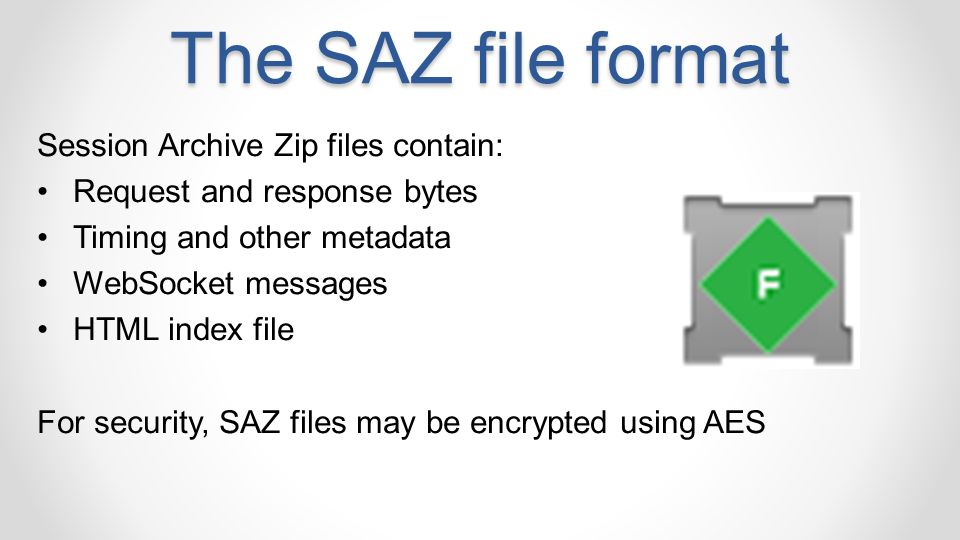 Session Archive Zip files contain: Request and response bytes Timing and other metadata WebSocket messages HTML index file For security, SAZ files may