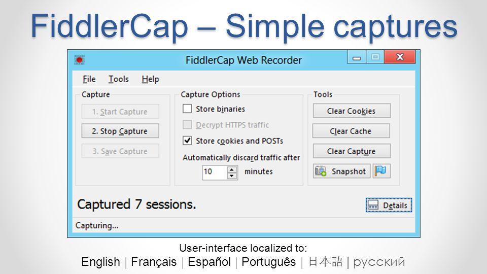 http://www.fiddlercap.com FiddlerCap – Simple captures User-interface localized to: English   Français   Español   Português   日本語   русский
