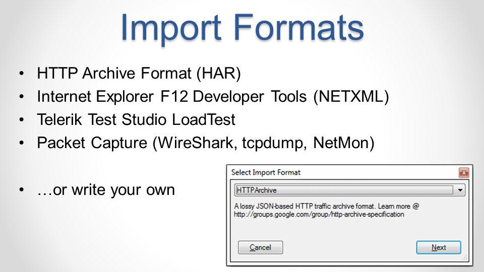 Import Formats HTTP Archive Format (HAR) Internet Explorer F12 Developer Tools (NETXML) Telerik Test Studio LoadTest Packet Capture (WireShark, tcpdump, NetMon) …or write your own