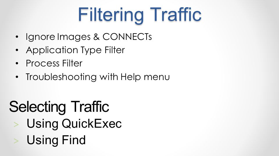 Filtering Traffic Ignore Images & CONNECTs Application Type Filter Process Filter Troubleshooting with Help menu