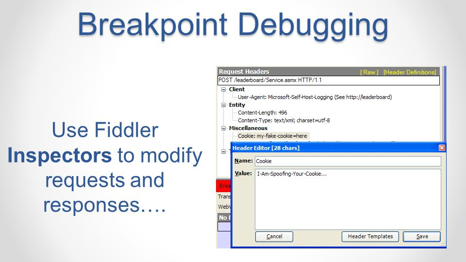 Breakpoint Debugging Use Fiddler Inspectors to modify requests and responses….