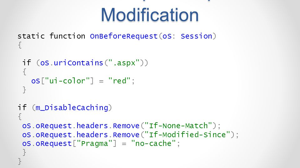 FiddlerScript – Request Modification static function OnBeforeRequest(oS: Session) { if (oS.uriContains(