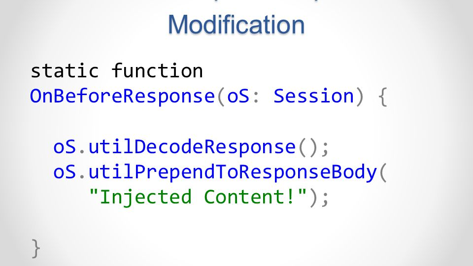 FiddlerScript – Response Modification static function OnBeforeResponse(oS: Session) { oS.utilDecodeResponse(); oS.utilPrependToResponseBody(