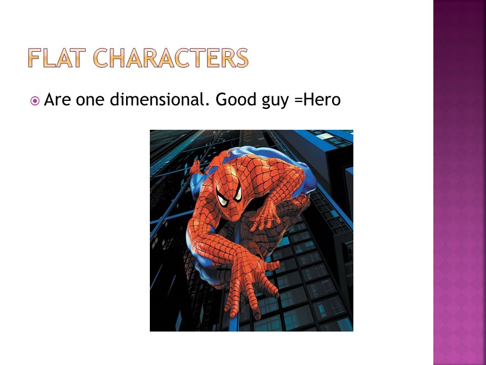  Are one dimensional. Good guy =Hero