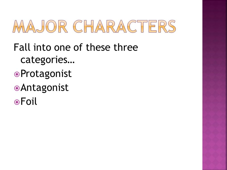Fall into one of these three categories…  Protagonist  Antagonist  Foil
