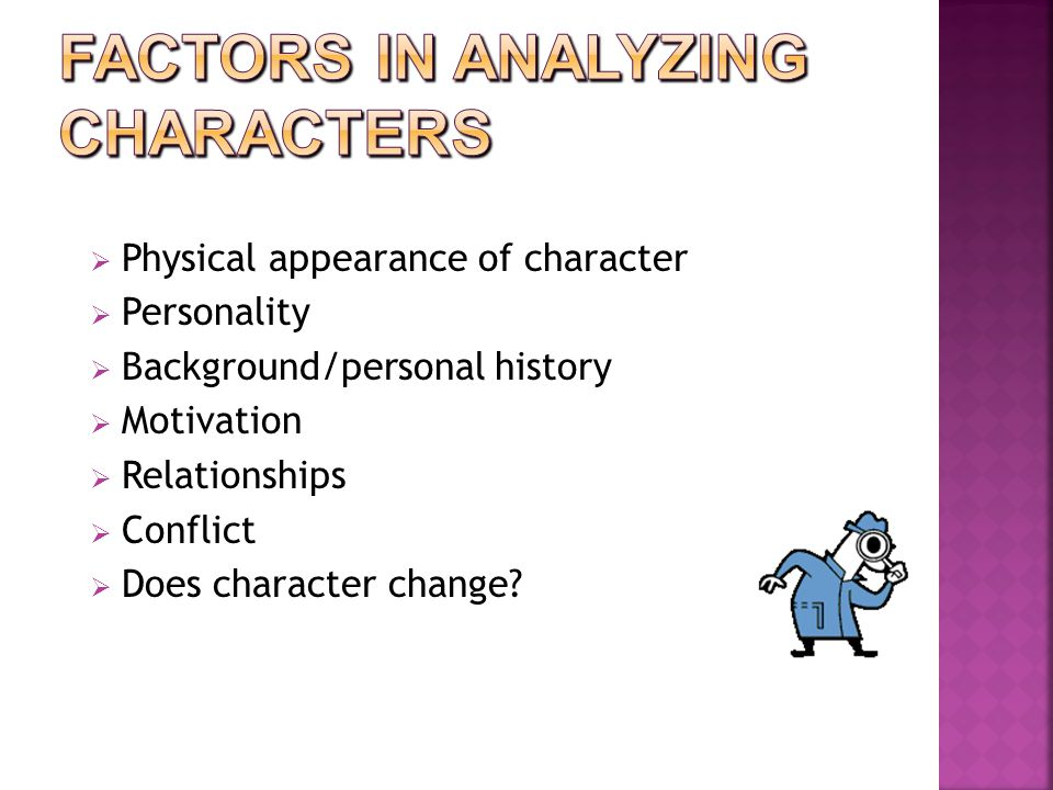  Physical appearance of character  Personality  Background/personal history  Motivation  Relationships  Conflict  Does character change