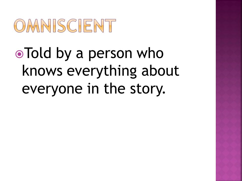  Told by a person who knows everything about everyone in the story.