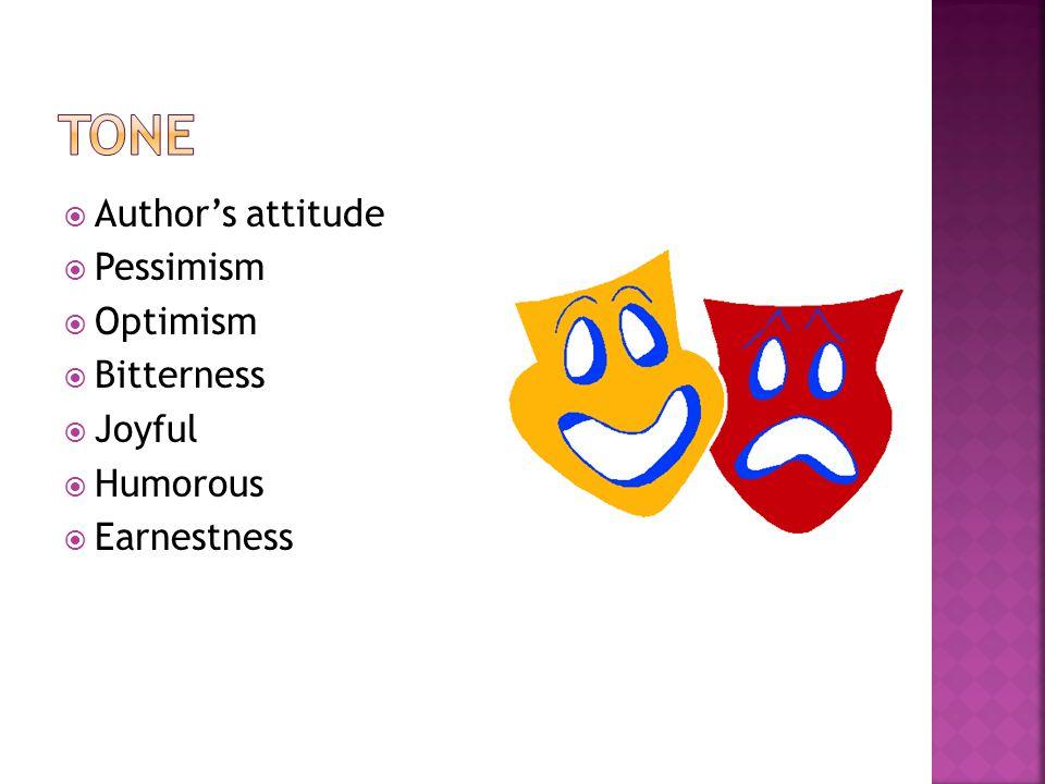  Author's attitude  Pessimism  Optimism  Bitterness  Joyful  Humorous  Earnestness