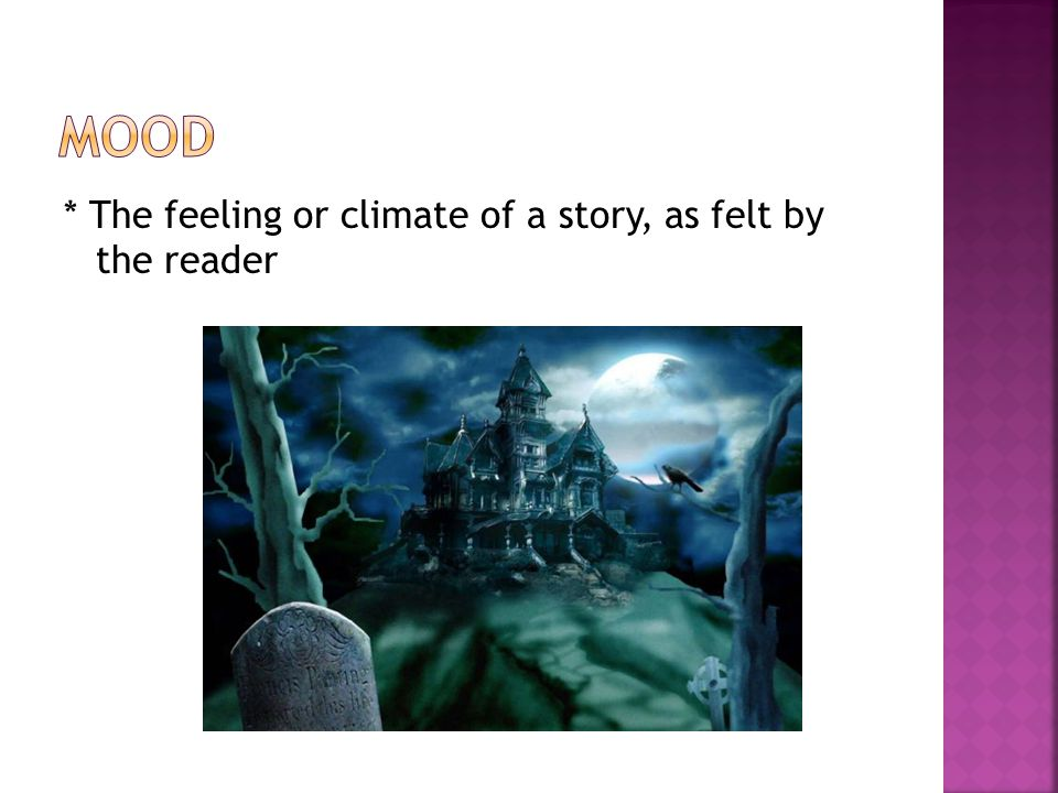 * The feeling or climate of a story, as felt by the reader