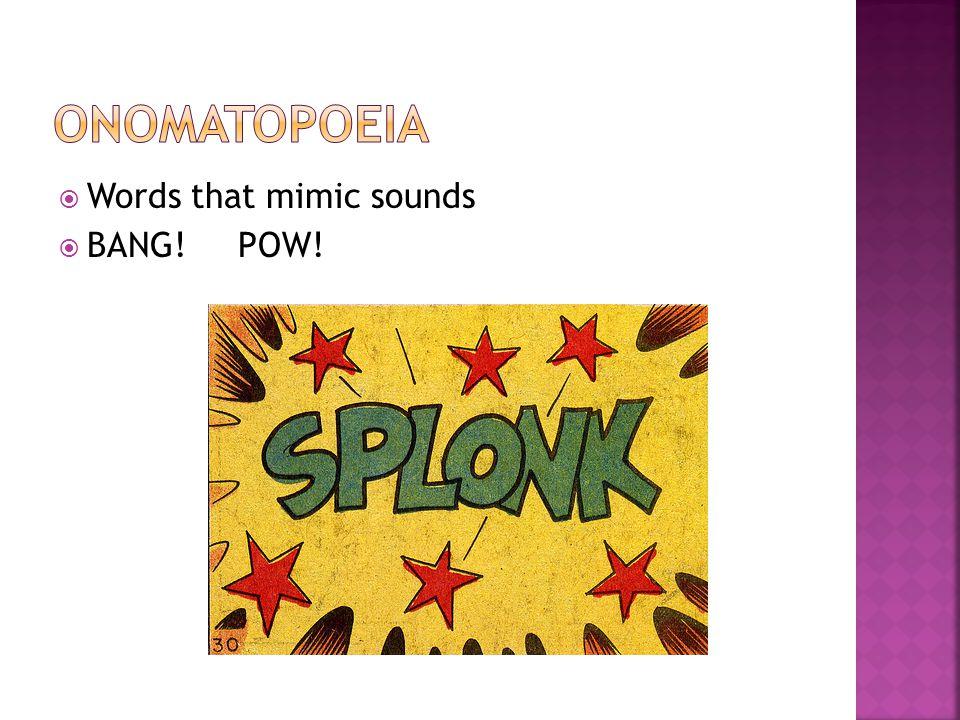  Words that mimic sounds  BANG! POW!