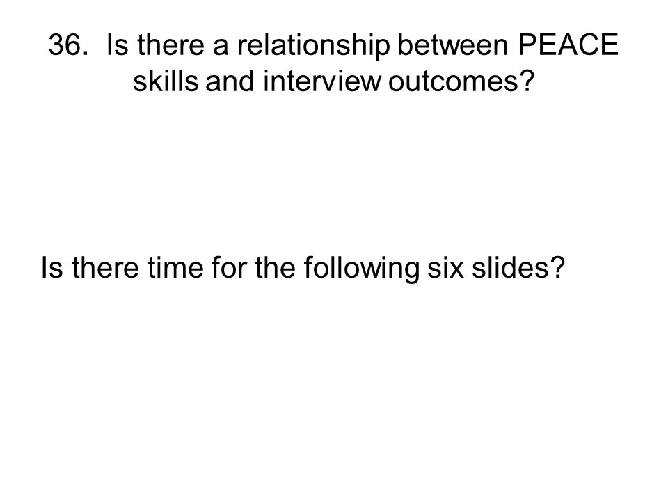 36. Is there a relationship between PEACE skills and interview outcomes.