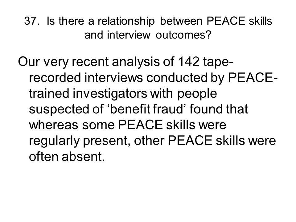 37. Is there a relationship between PEACE skills and interview outcomes.