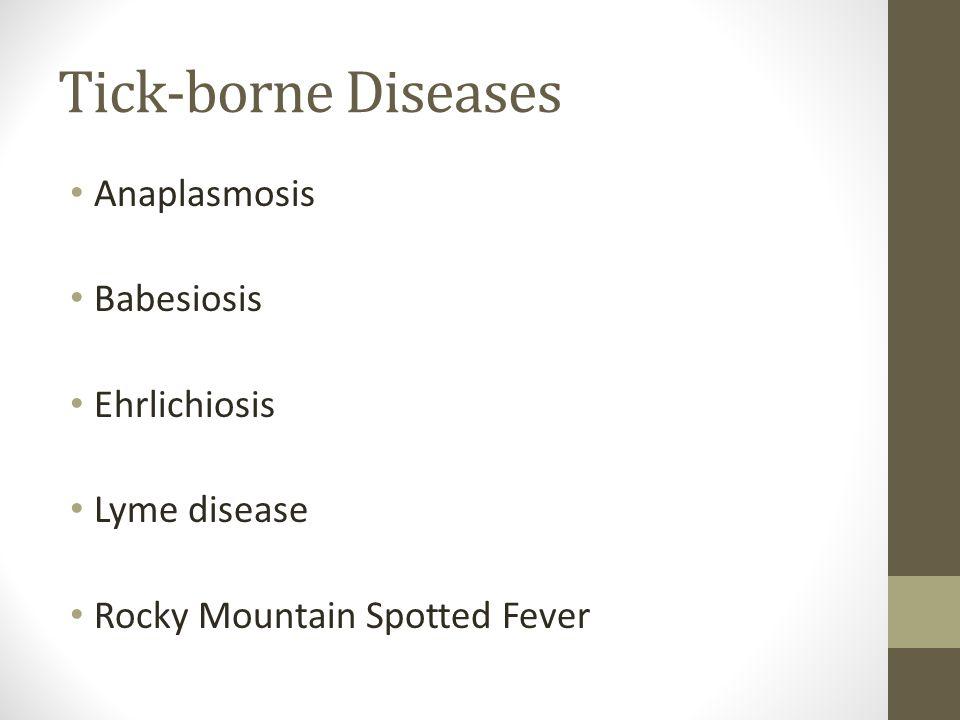 Tick-borne Diseases Anaplasmosis Babesiosis Ehrlichiosis Lyme disease Rocky Mountain Spotted Fever