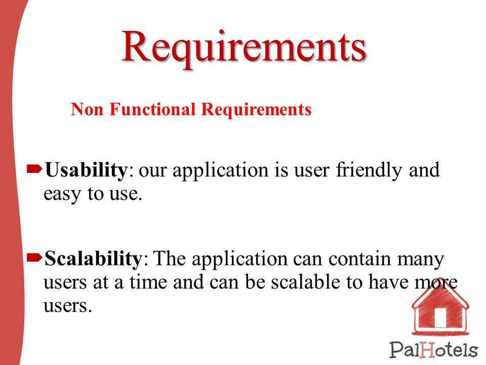 Requirements Non Functional Requirements  Usability: our application is user friendly and easy to use.