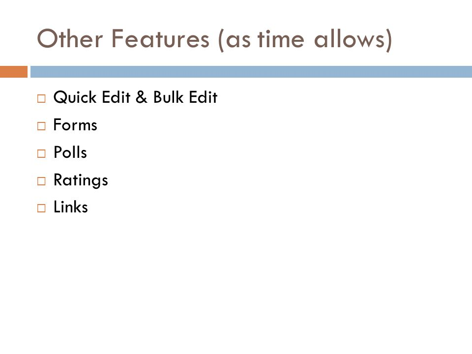 Other Features (as time allows)  Quick Edit & Bulk Edit  Forms  Polls  Ratings  Links