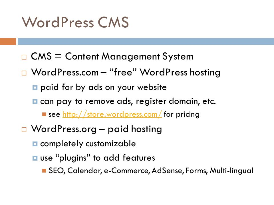 WordPress CMS  CMS = Content Management System  WordPress.com – free WordPress hosting  paid for by ads on your website  can pay to remove ads, register domain, etc.