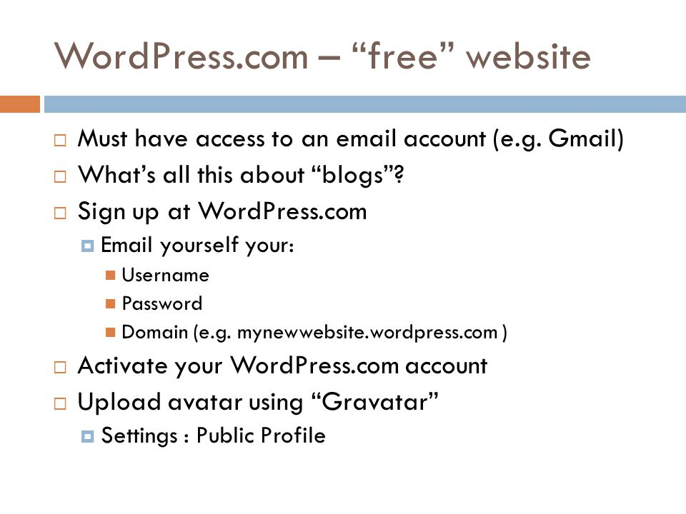 WordPress.com – free website  Must have access to an email account (e.g.