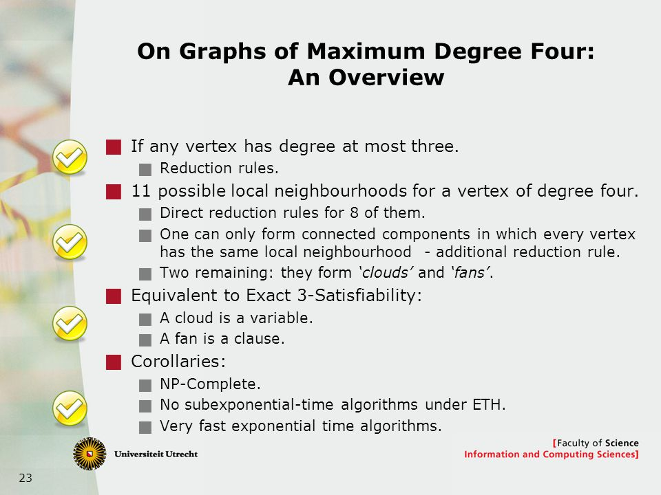 23 On Graphs of Maximum Degree Four: An Overview  If any vertex has degree at most three.