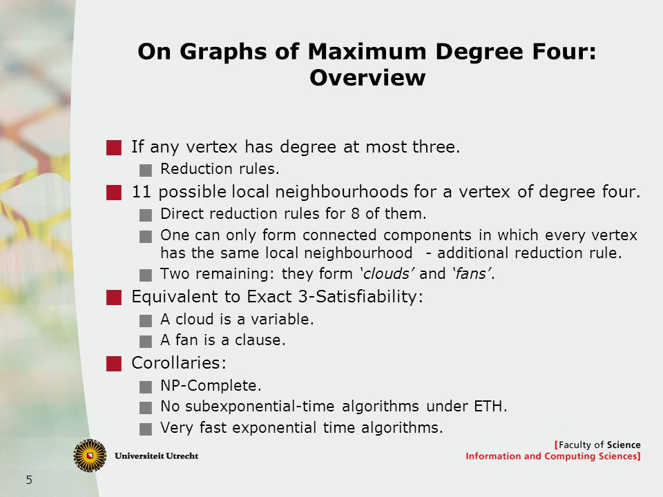 5 On Graphs of Maximum Degree Four: Overview  If any vertex has degree at most three.