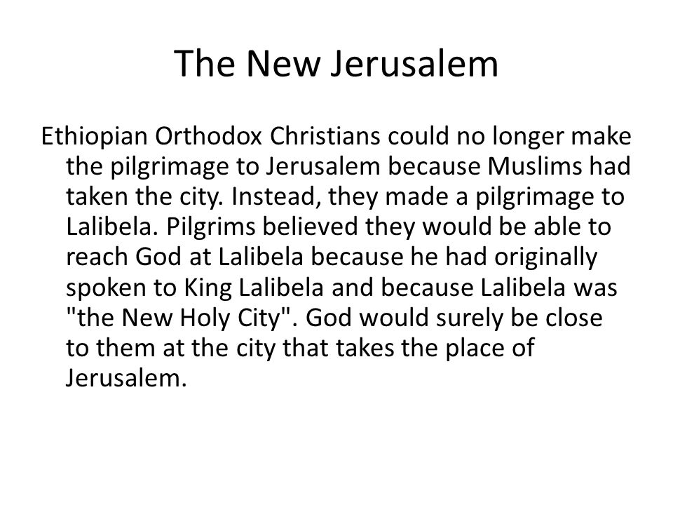 The New Jerusalem Ethiopian Orthodox Christians could no longer make the pilgrimage to Jerusalem because Muslims had taken the city.
