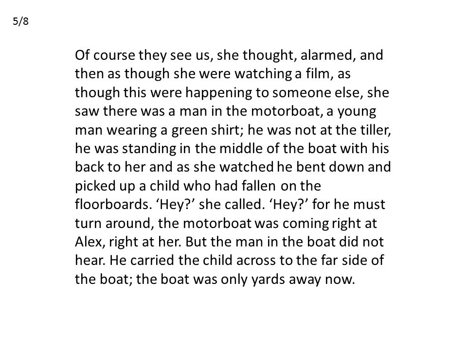 Of course they see us, she thought, alarmed, and then as though she were watching a film, as though this were happening to someone else, she saw there was a man in the motorboat, a young man wearing a green shirt; he was not at the tiller, he was standing in the middle of the boat with his back to her and as she watched he bent down and picked up a child who had fallen on the floorboards.
