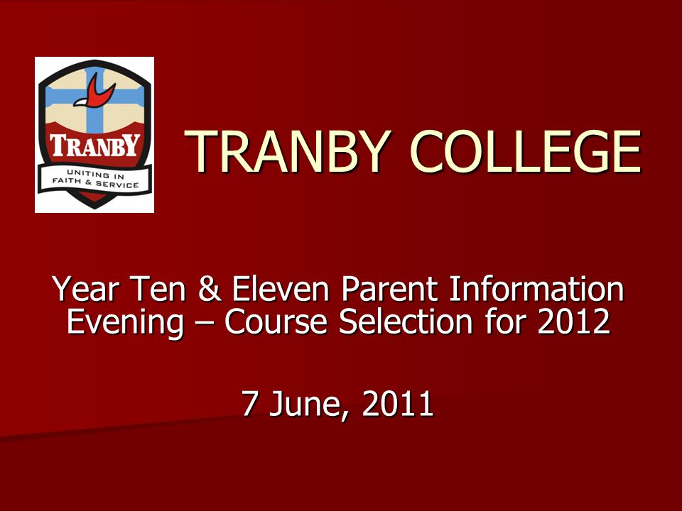 TRANBY COLLEGE Year Ten & Eleven Parent Information Evening – Course Selection for 2012 7 June, 2011