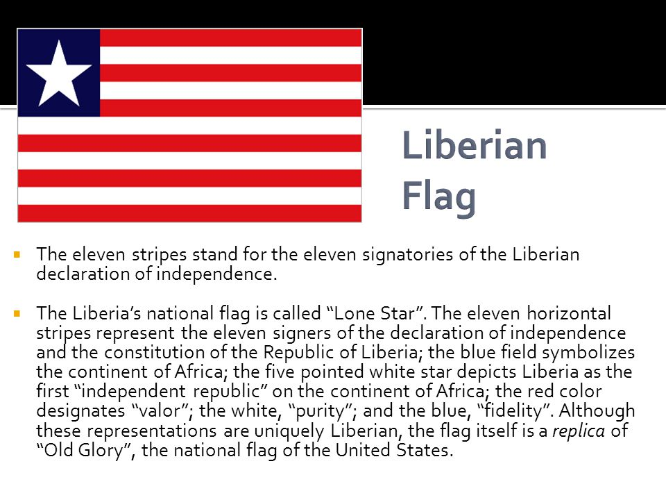 The eleven stripes stand for the eleven signatories of the Liberian declaration of independence.