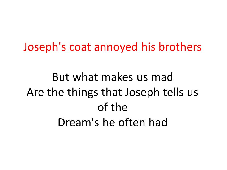 Joseph's coat annoyed his brothers But what makes us mad Are the things that Joseph tells us of the Dream's he often had