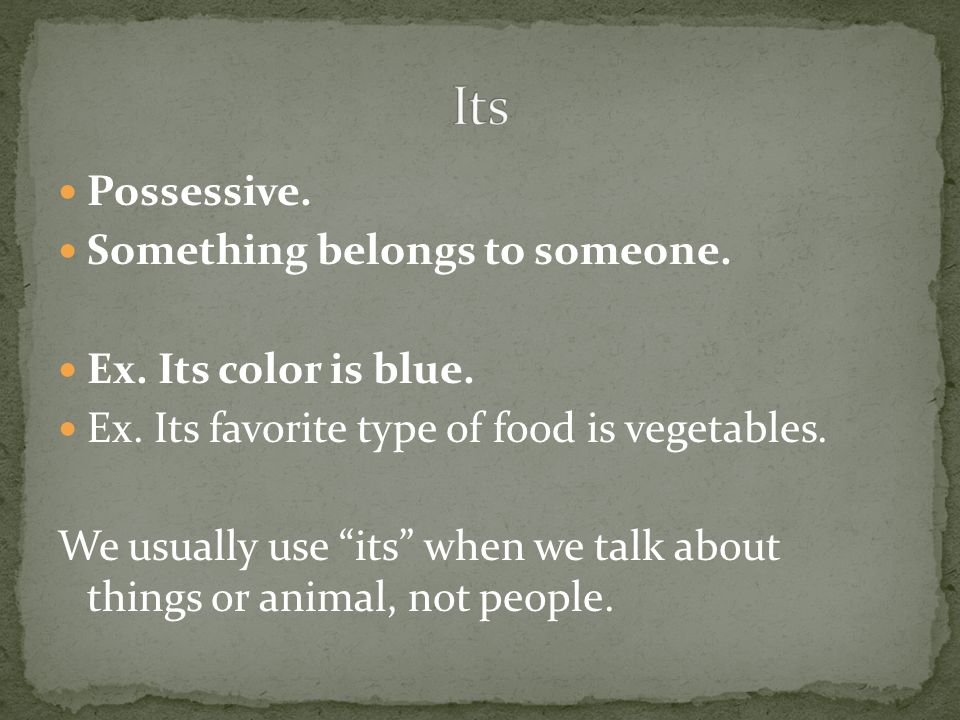 Possessive. Something belongs to someone. Ex. Its color is blue.