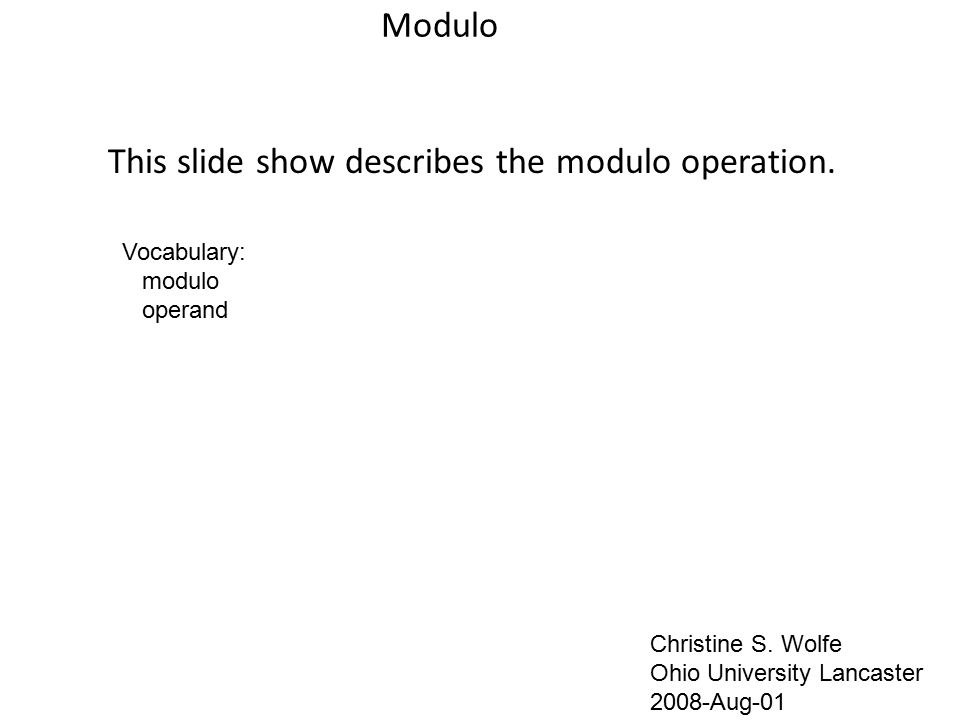 Modulo This slide show describes the modulo operation.