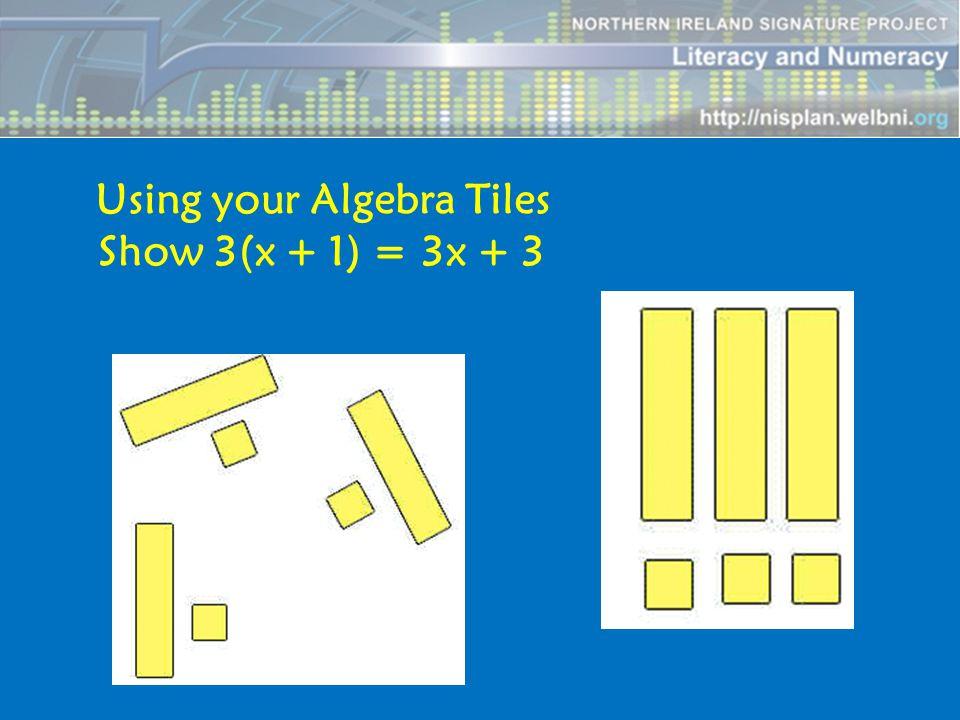 Using your Algebra Tiles Show 3(x + 1) = 3x + 3